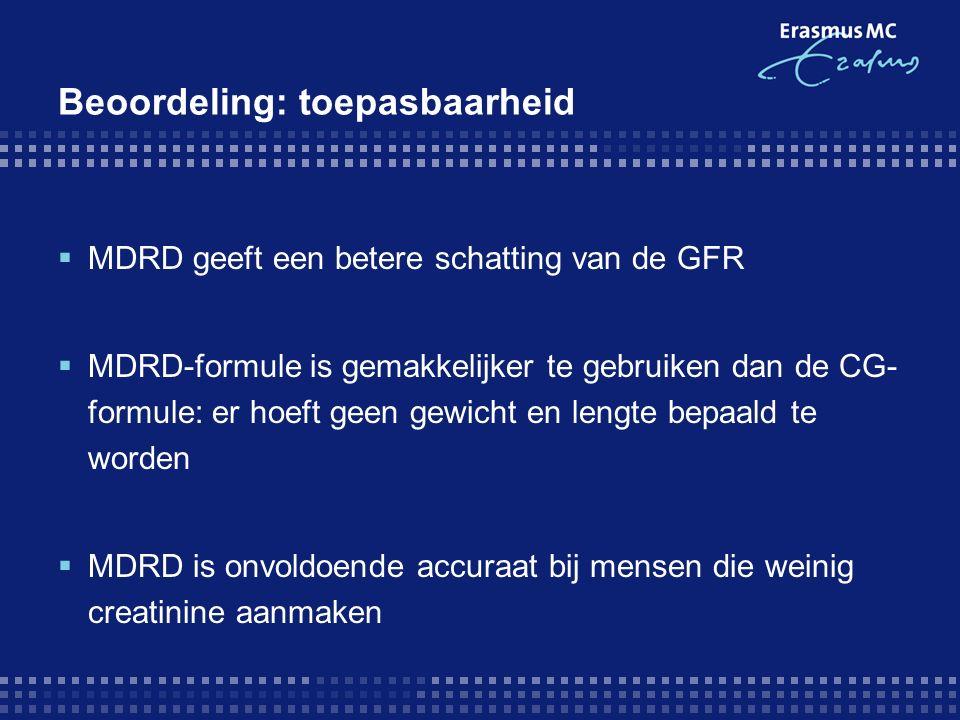 Beoordeling: toepasbaarheid  MDRD geeft een betere schatting van de GFR  MDRD-formule is gemakkelijker te gebruiken dan de CG- formule: er hoeft geen gewicht en lengte bepaald te worden  MDRD is onvoldoende accuraat bij mensen die weinig creatinine aanmaken