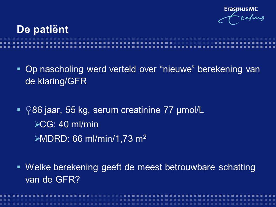 De patiënt  Op nascholing werd verteld over nieuwe berekening van de klaring/GFR  ♀86 jaar, 55 kg, serum creatinine 77 μmol/L  CG: 40 ml/min  MDRD: 66 ml/min/1,73 m 2  Welke berekening geeft de meest betrouwbare schatting van de GFR?