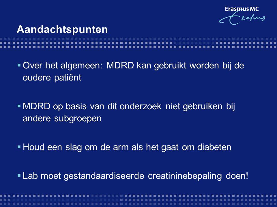 Aandachtspunten  Over het algemeen: MDRD kan gebruikt worden bij de oudere patiënt  MDRD op basis van dit onderzoek niet gebruiken bij andere subgroepen  Houd een slag om de arm als het gaat om diabeten  Lab moet gestandaardiseerde creatininebepaling doen!