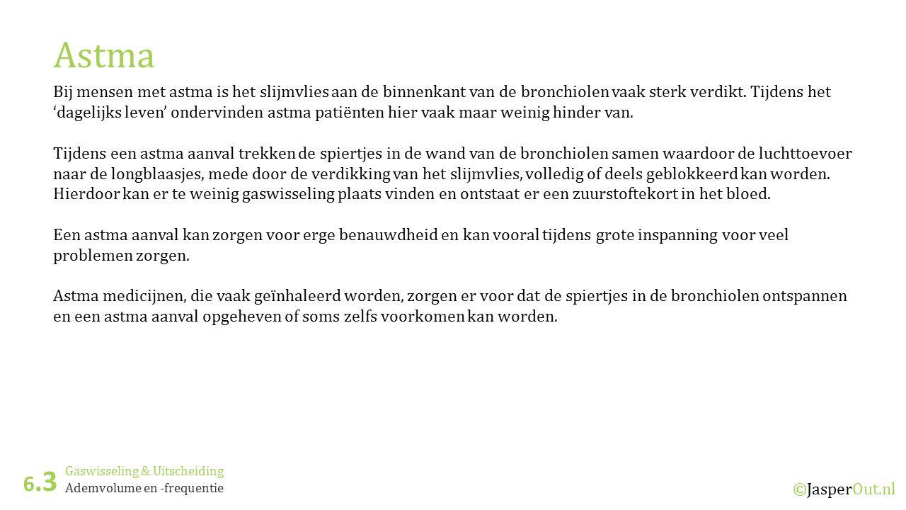 Gaswisseling & Uitscheiding 6.3 ©JasperOut.nl Ademvolume en -frequentie Astma Bij mensen met astma is het slijmvlies aan de binnenkant van de bronchio