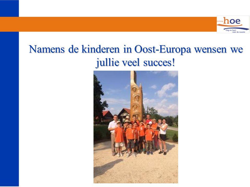 Namens de kinderen in Oost-Europa wensen we jullie veel succes!