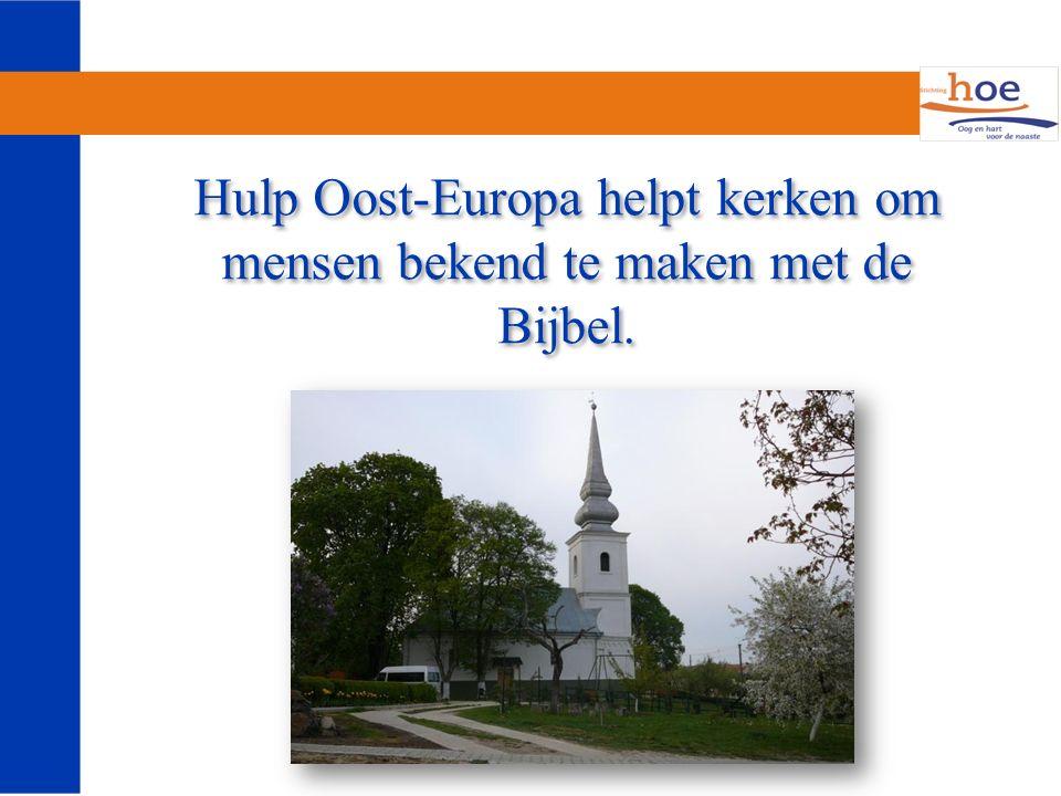 Hulp Oost-Europa helpt kerken om mensen bekend te maken met de Bijbel.