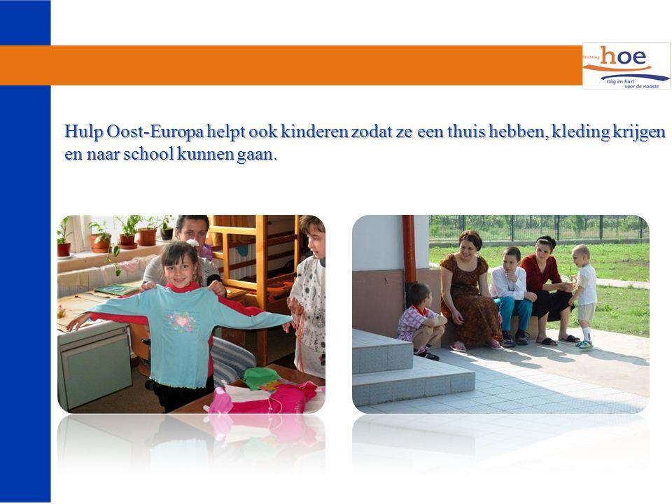 Hulp Oost-Europa helpt ook kinderen zodat ze een thuis hebben, kleding krijgen en naar school kunnen gaan.