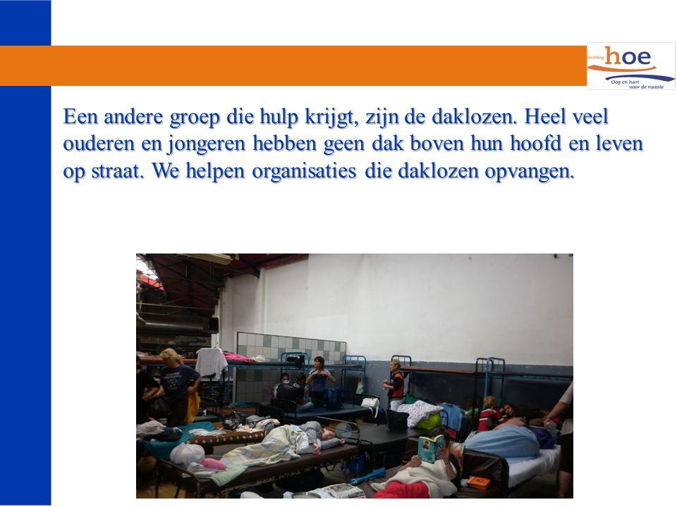 Een andere groep die hulp krijgt, zijn de daklozen.