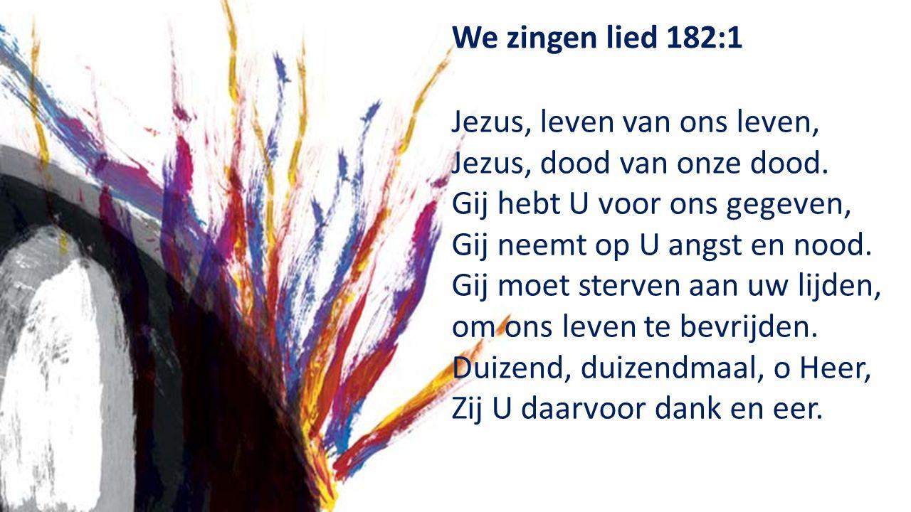 We zingen lied 182:1 Jezus, leven van ons leven, Jezus, dood van onze dood.