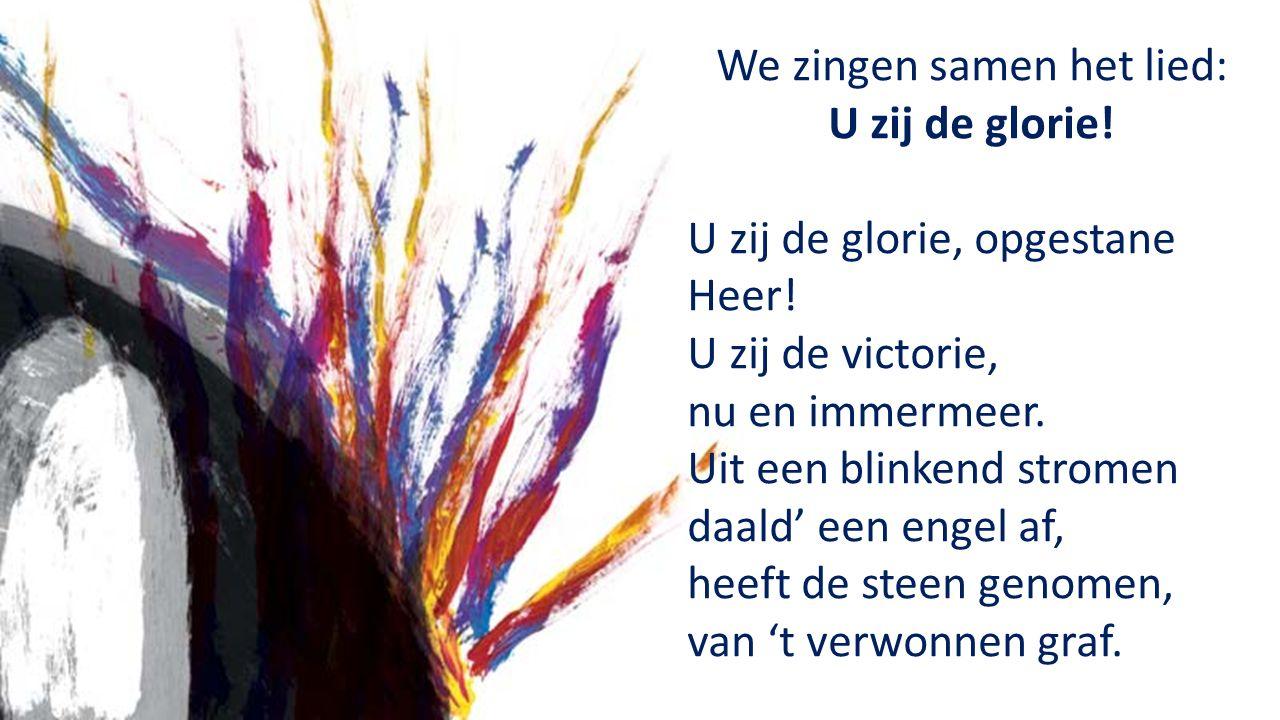 We zingen samen het lied: U zij de glorie. U zij de glorie, opgestane Heer.
