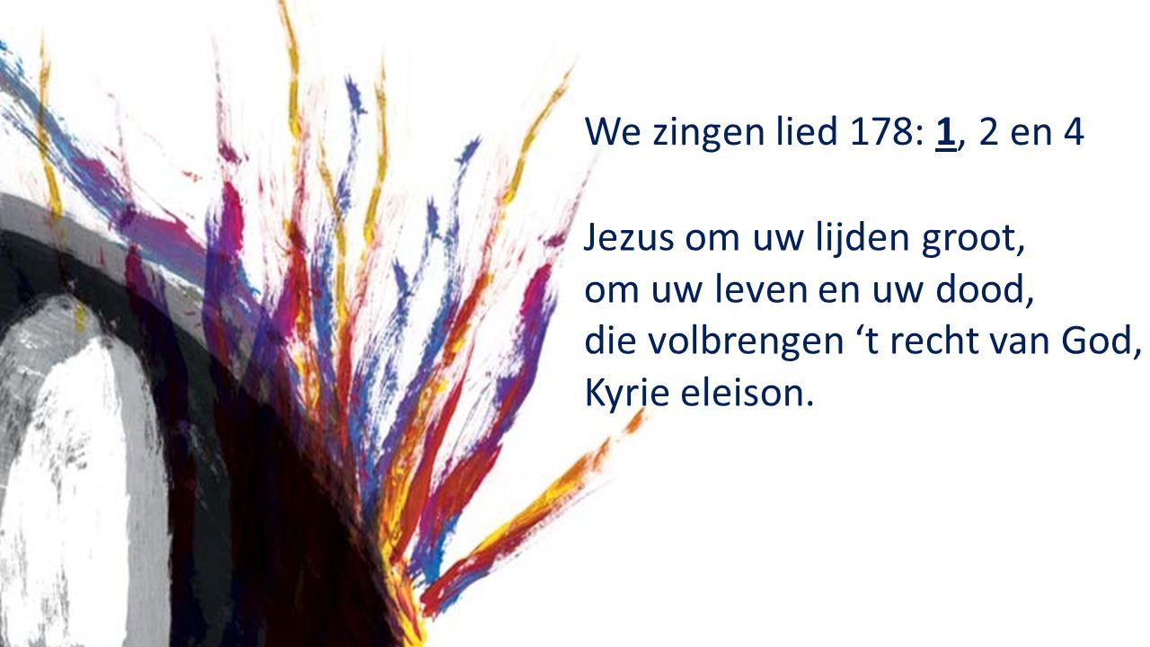 We zingen lied 178: 1, 2 en 4 Jezus om uw lijden groot, om uw leven en uw dood, die volbrengen 't recht van God, Kyrie eleison.