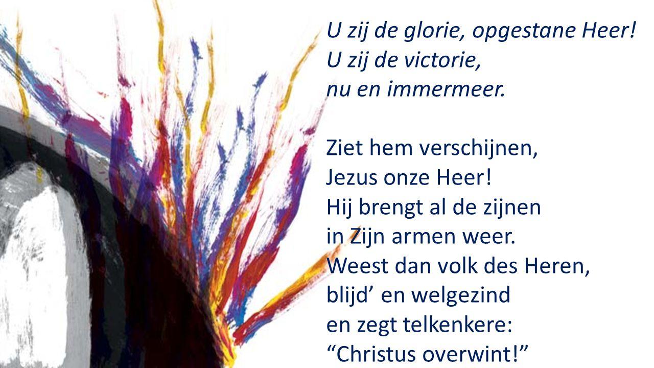 U zij de glorie, opgestane Heer. U zij de victorie, nu en immermeer.