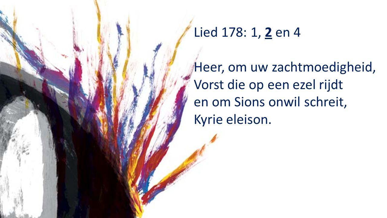 Lied 178: 1, 2 en 4 Heer, om uw zachtmoedigheid, Vorst die op een ezel rijdt en om Sions onwil schreit, Kyrie eleison.