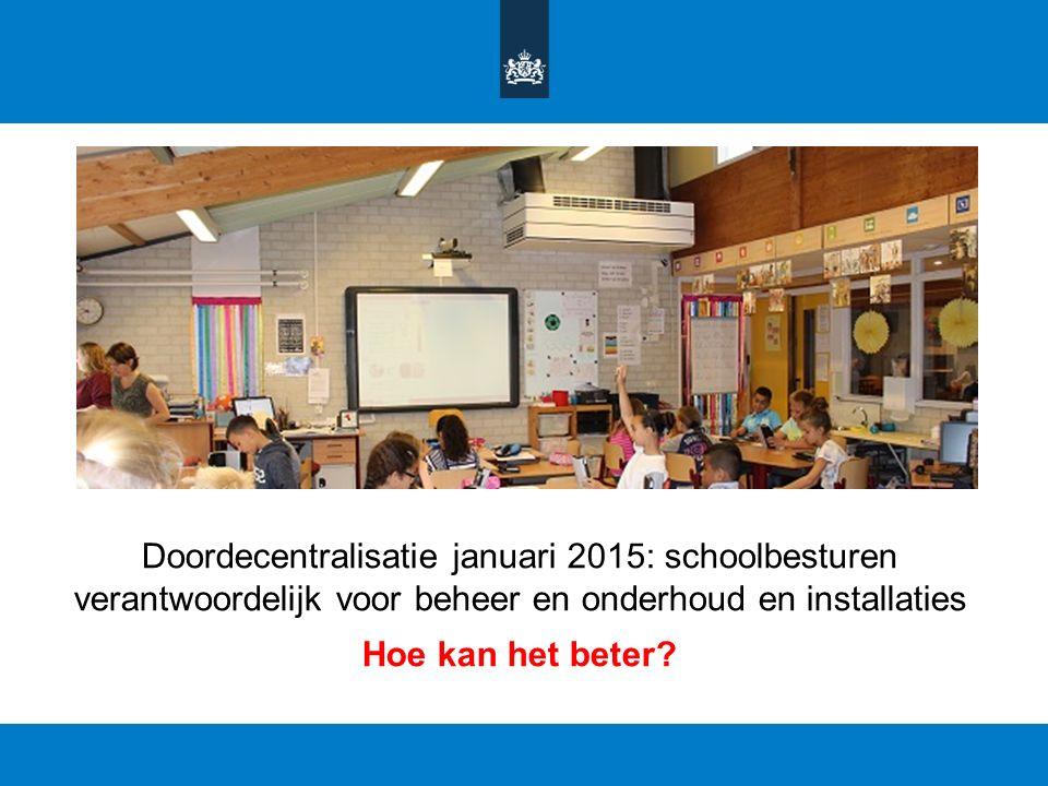 Doordecentralisatie januari 2015: schoolbesturen verantwoordelijk voor beheer en onderhoud en installaties Hoe kan het beter?