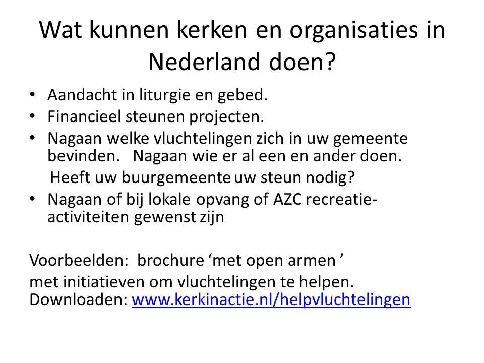 Wat kunnen kerken en organisaties in Nederland doen? Aandacht in liturgie en gebed. Financieel steunen projecten. Nagaan welke vluchtelingen zich in u