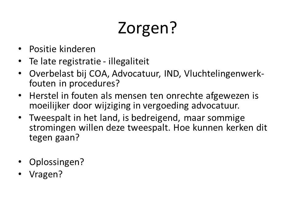 Zorgen? Positie kinderen Te late registratie - illegaliteit Overbelast bij COA, Advocatuur, IND, Vluchtelingenwerk- fouten in procedures? Herstel in f