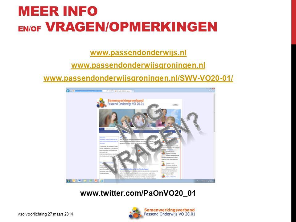 MEER INFO EN/OF VRAGEN/OPMERKINGEN www.passendonderwijs.nl www.passendonderwijsgroningen.nl www.passendonderwijsgroningen.nl/SWV-VO20-01/ www.twitter.com/PaOnVO20_01 vso voorlichting 27 maart 2014