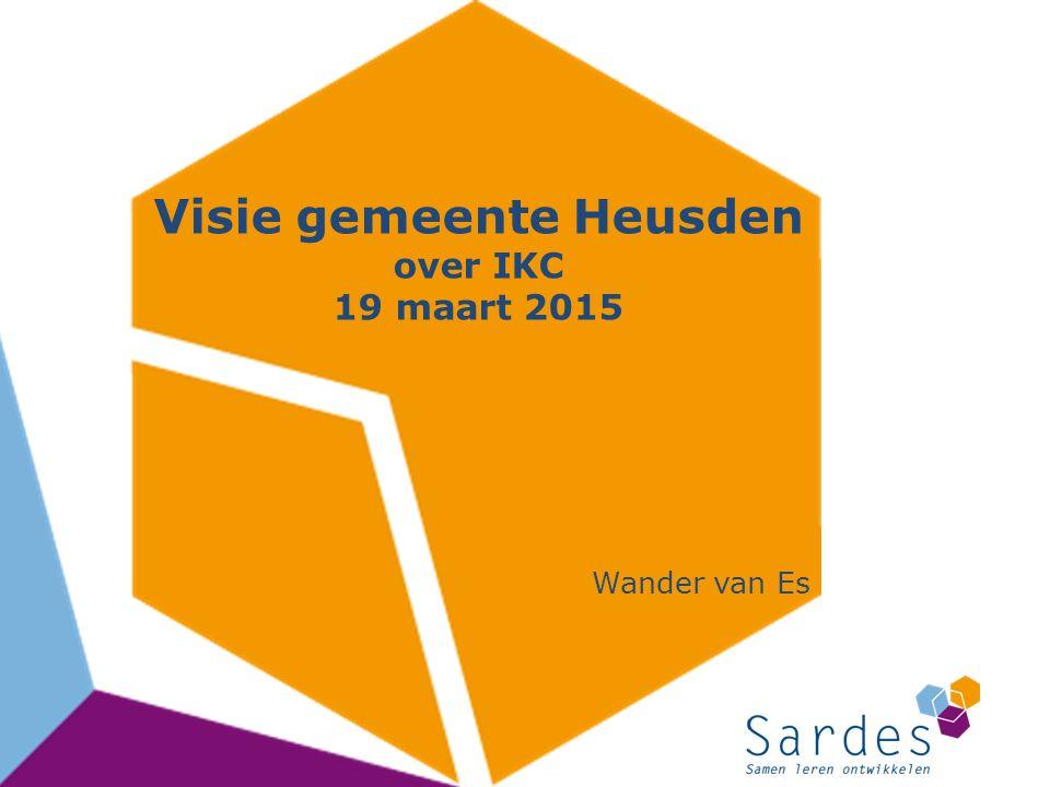 Visie gemeente Heusden over IKC 19 maart 2015 Wander van Es
