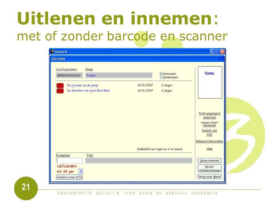 D E M O N S T R A T I E E D U C A T - B V O O R B A S I S E N S P E C I A A L O N D E R W I J S 21 Uitlenen en innemen: met of zonder barcode en scanner
