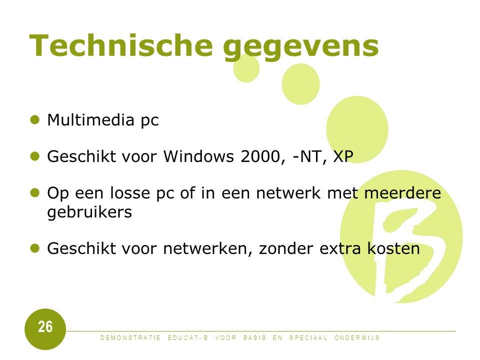 D E M O N S T R A T I E E D U C A T - B V O O R B A S I S E N S P E C I A A L O N D E R W I J S 26 Technische gegevens Multimedia pc Geschikt voor Windows 2000, -NT, XP Op een losse pc of in een netwerk met meerdere gebruikers Geschikt voor netwerken, zonder extra kosten