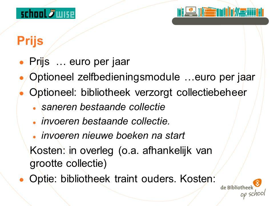 Prijs ● Prijs … euro per jaar ● Optioneel zelfbedieningsmodule …euro per jaar ● Optioneel: bibliotheek verzorgt collectiebeheer ● saneren bestaande collectie ● invoeren bestaande collectie.