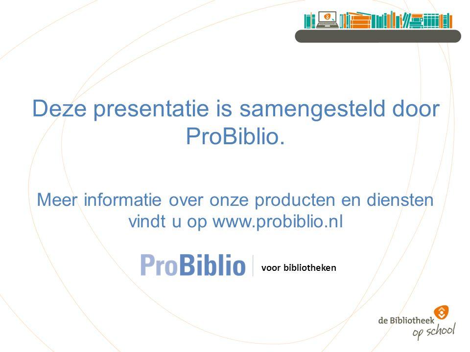 Deze presentatie is samengesteld door ProBiblio.