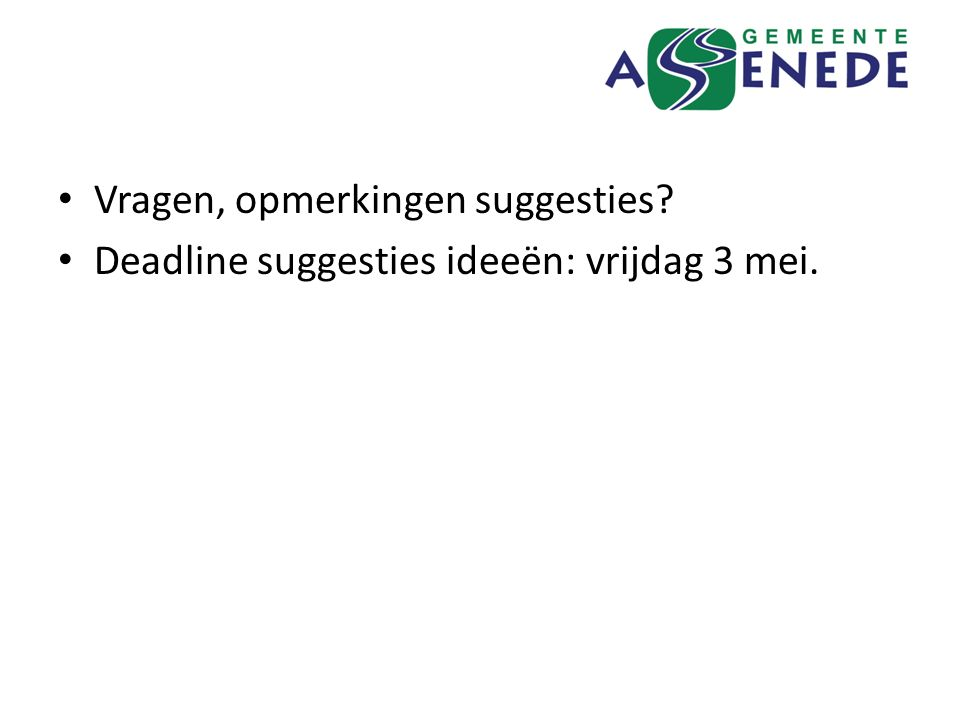 Vragen, opmerkingen suggesties Deadline suggesties ideeën: vrijdag 3 mei.