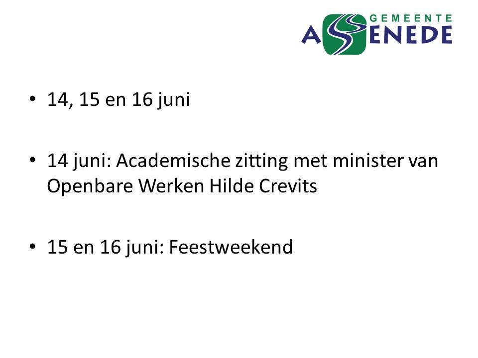14, 15 en 16 juni 14 juni: Academische zitting met minister van Openbare Werken Hilde Crevits 15 en 16 juni: Feestweekend