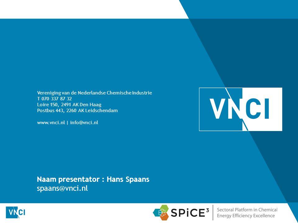 Naam presentator : Hans Spaans spaans@vnci.nl Vereniging van de Nederlandse Chemische Industrie T 070 337 87 32 Loire 150, 2491 AK Den Haag Postbus 443, 2260 AK Leidschendam www.vnci.nl | info@vnci.nl