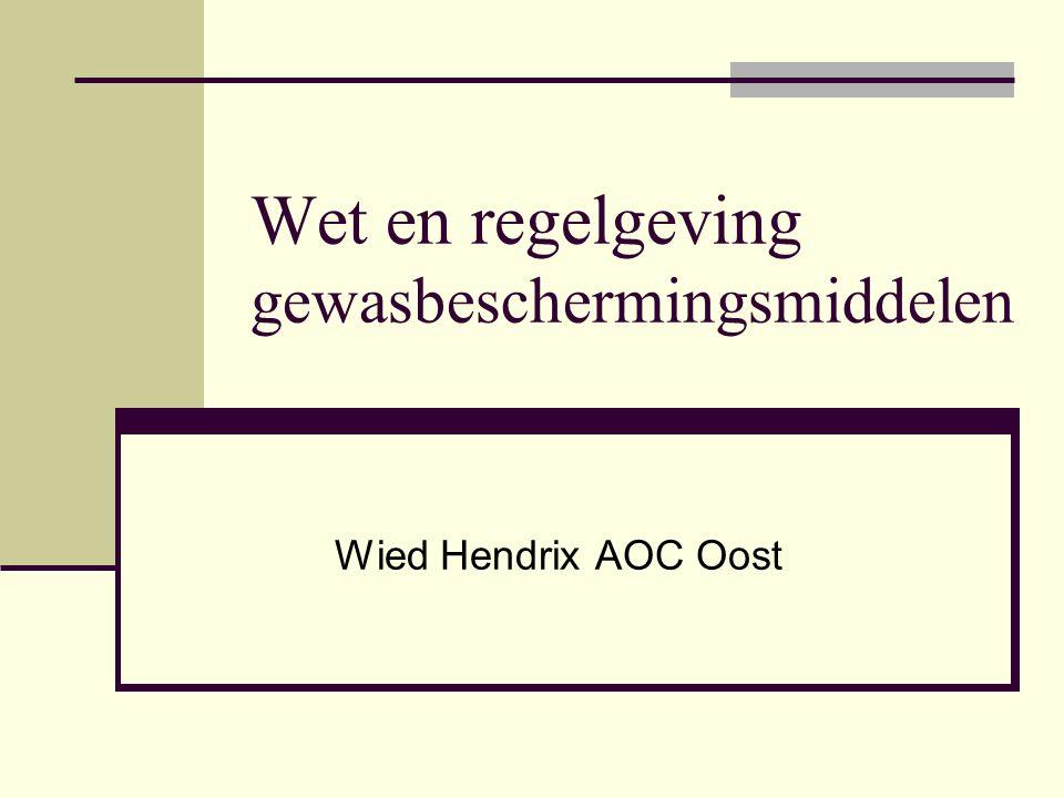 Wet en regelgeving gewasbeschermingsmiddelen Wied Hendrix AOC Oost