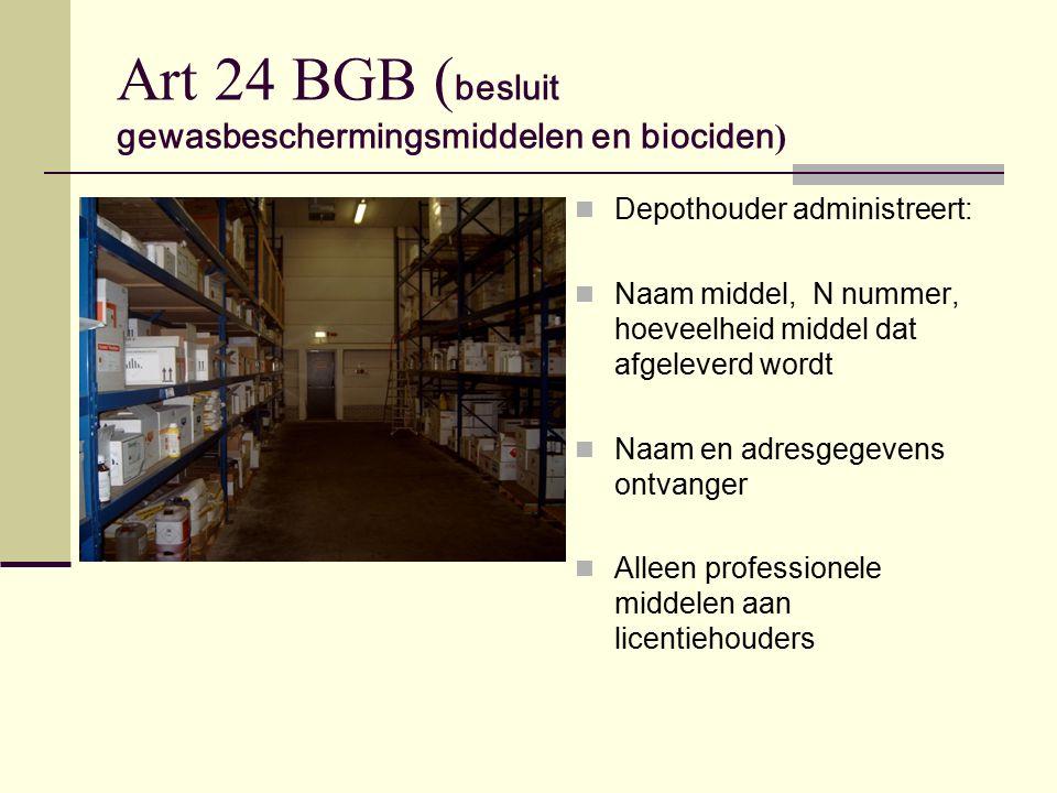 Art 24 BGB ( besluit gewasbeschermingsmiddelen en biociden ) Depothouder administreert: Naam middel, N nummer, hoeveelheid middel dat afgeleverd wordt