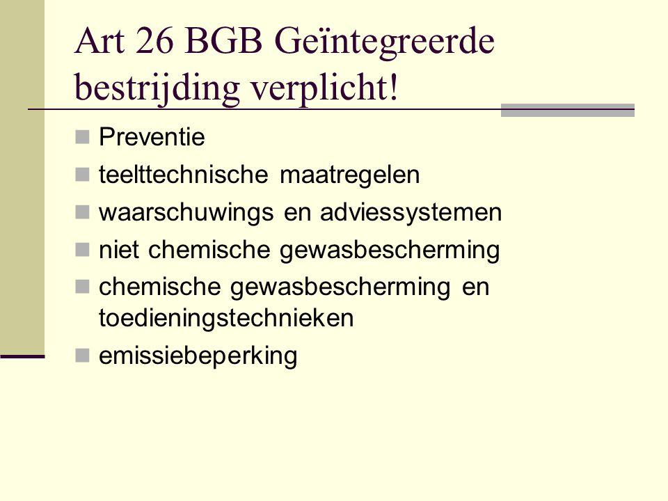 Art 26 BGB Geïntegreerde bestrijding verplicht! Preventie teelttechnische maatregelen waarschuwings en adviessystemen niet chemische gewasbescherming