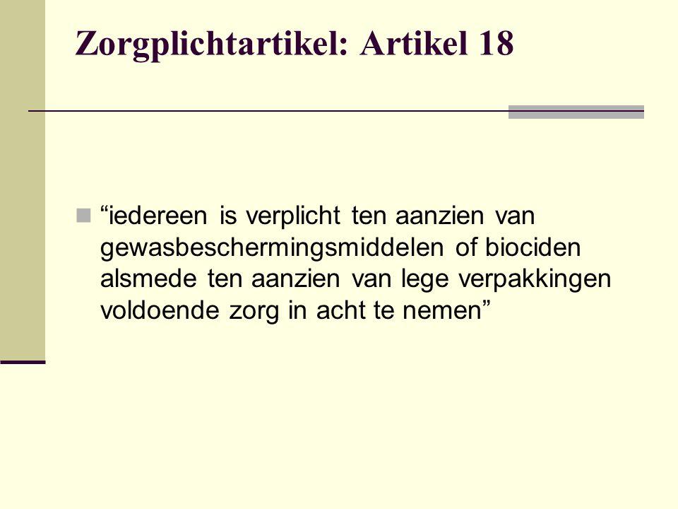 """Zorgplichtartikel: Artikel 18 """"iedereen is verplicht ten aanzien van gewasbeschermingsmiddelen of biociden alsmede ten aanzien van lege verpakkingen v"""