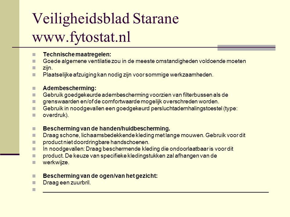 Veiligheidsblad Starane www.fytostat.nl Technische maatregelen: Goede algemene ventilatie zou in de meeste omstandigheden voldoende moeten zijn. Plaat
