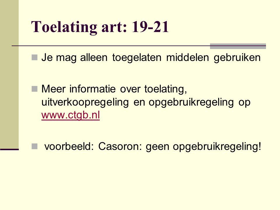 Toelating art: 19-21 Je mag alleen toegelaten middelen gebruiken Meer informatie over toelating, uitverkoopregeling en opgebruikregeling op www.ctgb.n