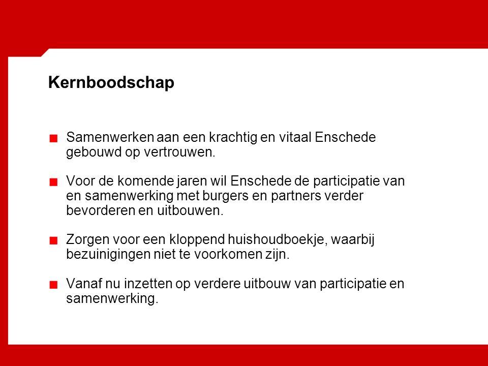 Kernboodschap Samenwerken aan een krachtig en vitaal Enschede gebouwd op vertrouwen.