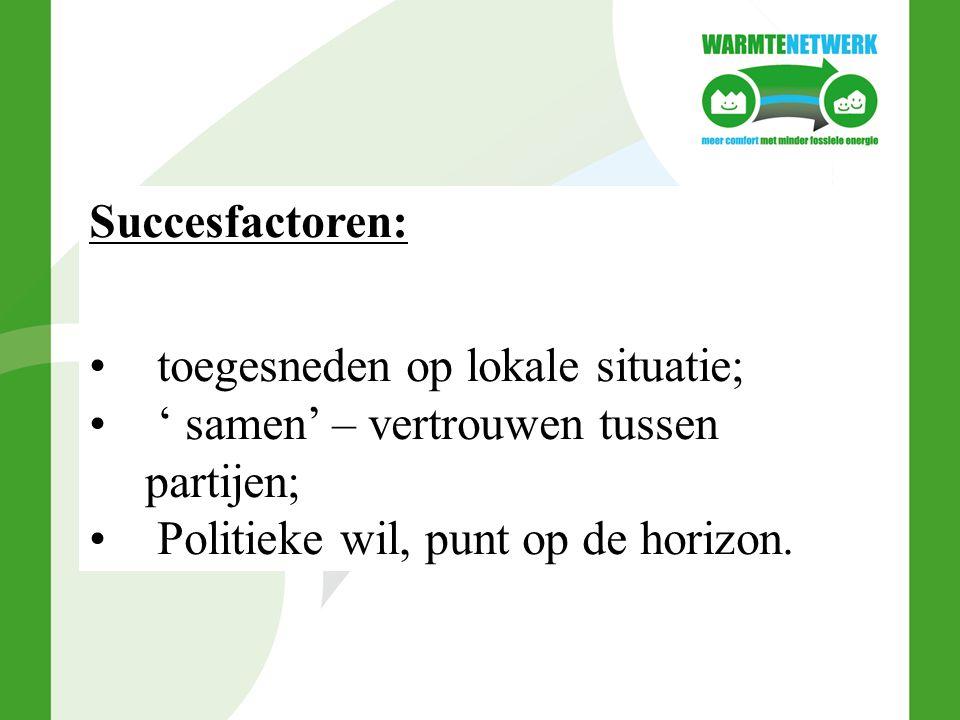 Succesfactoren: toegesneden op lokale situatie; ' samen' – vertrouwen tussen partijen; Politieke wil, punt op de horizon.