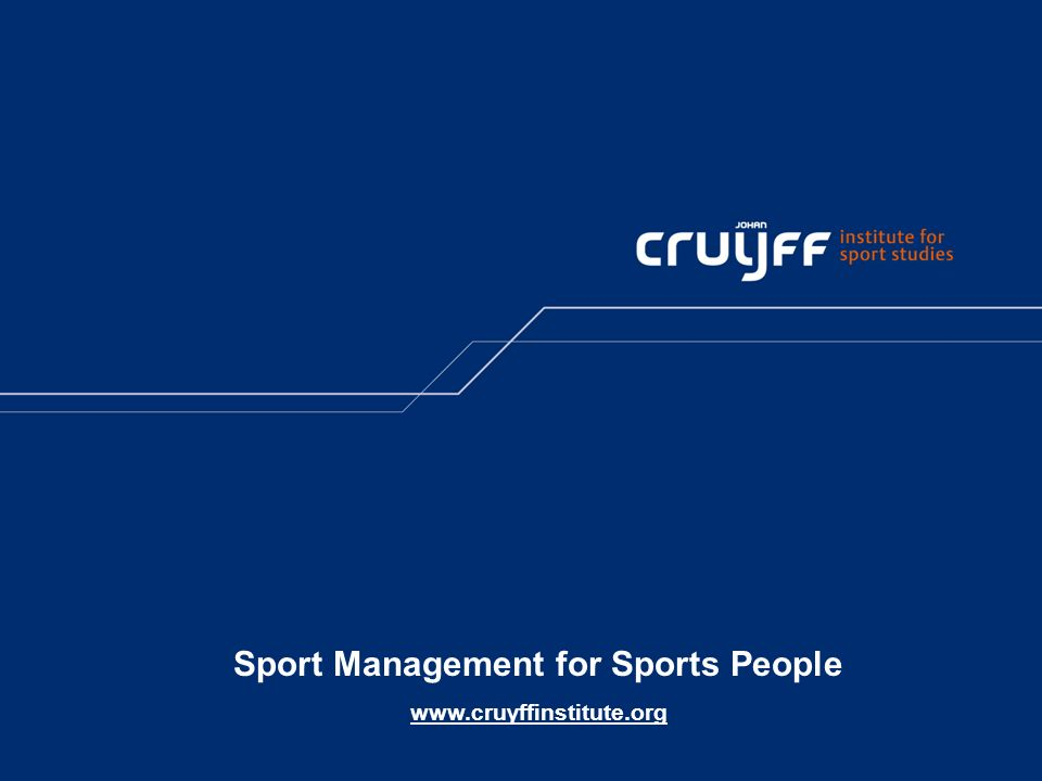 Sport Management for Sports People www.cruyffinstitute.org