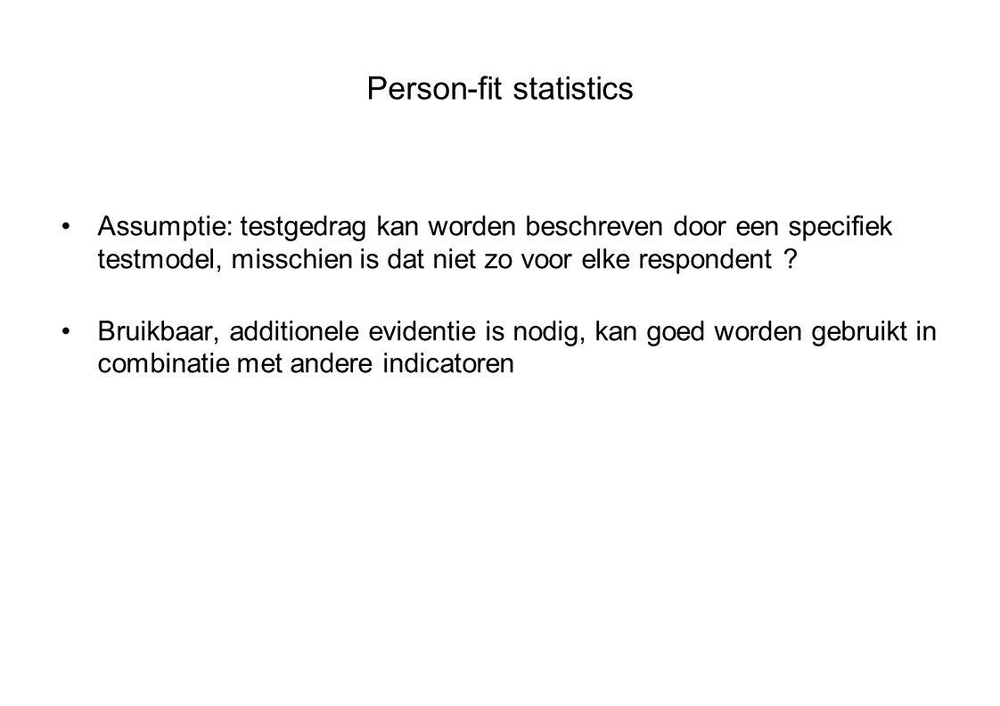 Person-fit statistics Assumptie: testgedrag kan worden beschreven door een specifiek testmodel, misschien is dat niet zo voor elke respondent .