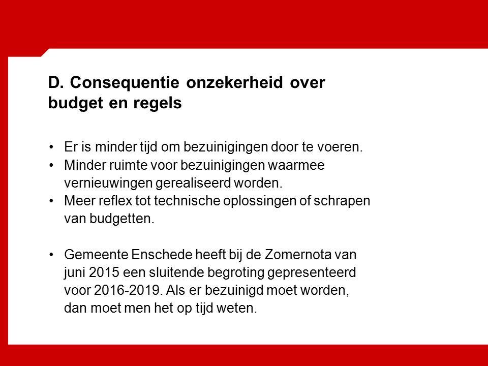 D. Consequentie onzekerheid over budget en regels Er is minder tijd om bezuinigingen door te voeren. Minder ruimte voor bezuinigingen waarmee vernieuw