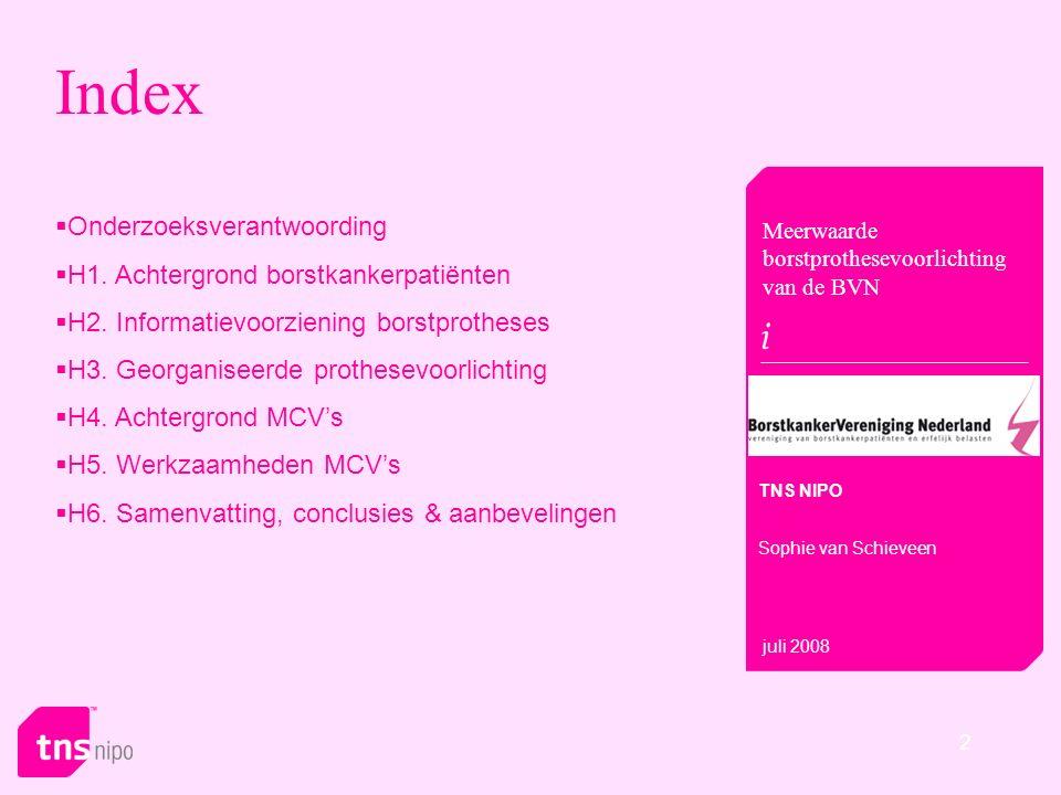 3 Onderzoeksverantwoording Onderzoeksmethode: online / CAWI (Computer Assisted Web Interviewing) Duur vragenlijst: +/- 10 minuten Veldwerkperiode: 10 juni tot en met 6 juli Steekproef: borstkankerpatiënten (n=244) -waarvan georganiseerde BVN-borstprothesevoorlichting gevolgd: n=52 -waarvan geen georganiseerde BVN-borstprothesevoorlichting gevolgd: n=192 mammacareverpleegkundigen (n=67) Steekproefbron: Borstkankerpatiënten deels geworven via de BVN, daarnaast via de NIPObase.