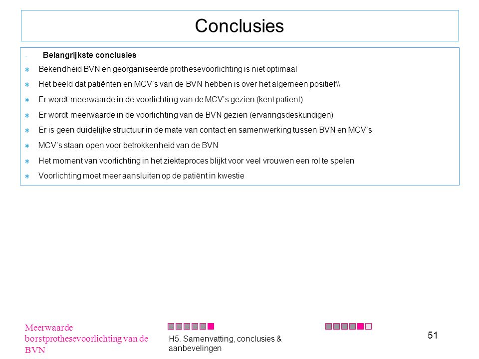 51 Conclusies -Belangrijkste conclusies Bekendheid BVN en georganiseerde prothesevoorlichting is niet optimaal Het beeld dat patiënten en MCV's van de