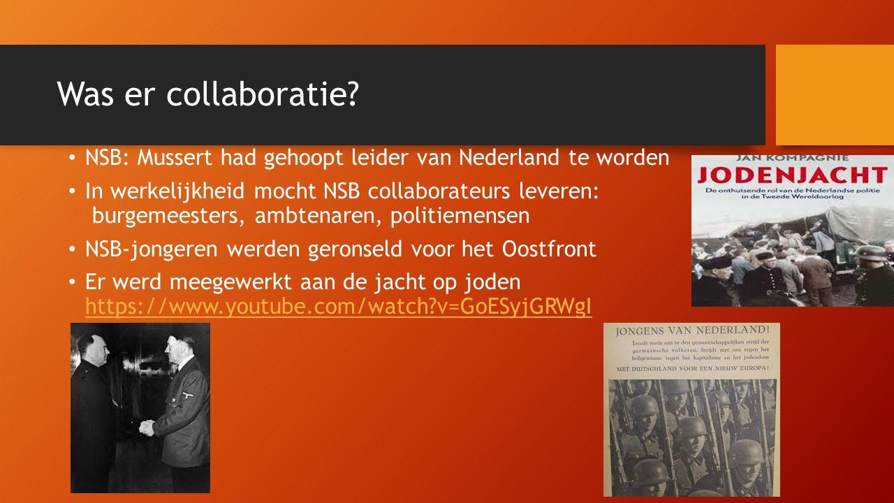 Was er collaboratie? NSB: Mussert had gehoopt leider van Nederland te worden In werkelijkheid mocht NSB collaborateurs leveren: burgemeesters, ambtena