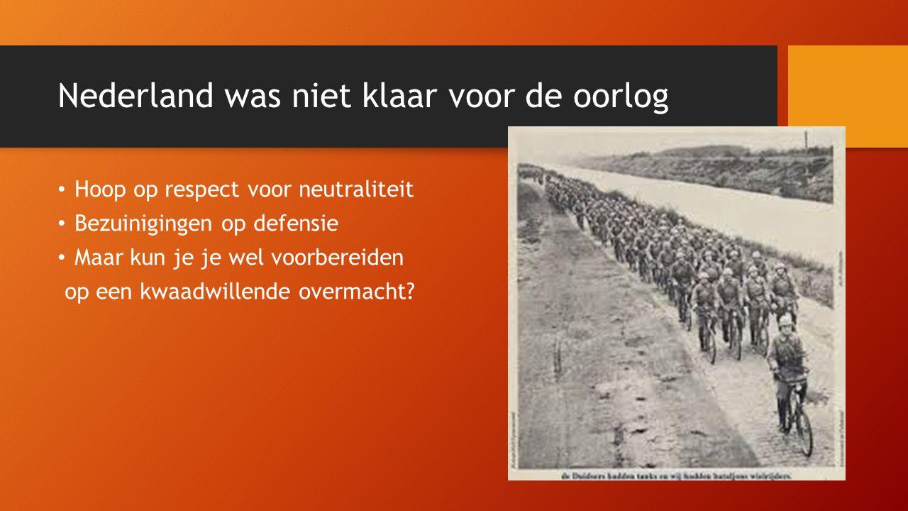 Nederland was niet klaar voor de oorlog Hoop op respect voor neutraliteit Bezuinigingen op defensie Maar kun je je wel voorbereiden op een kwaadwillende overmacht