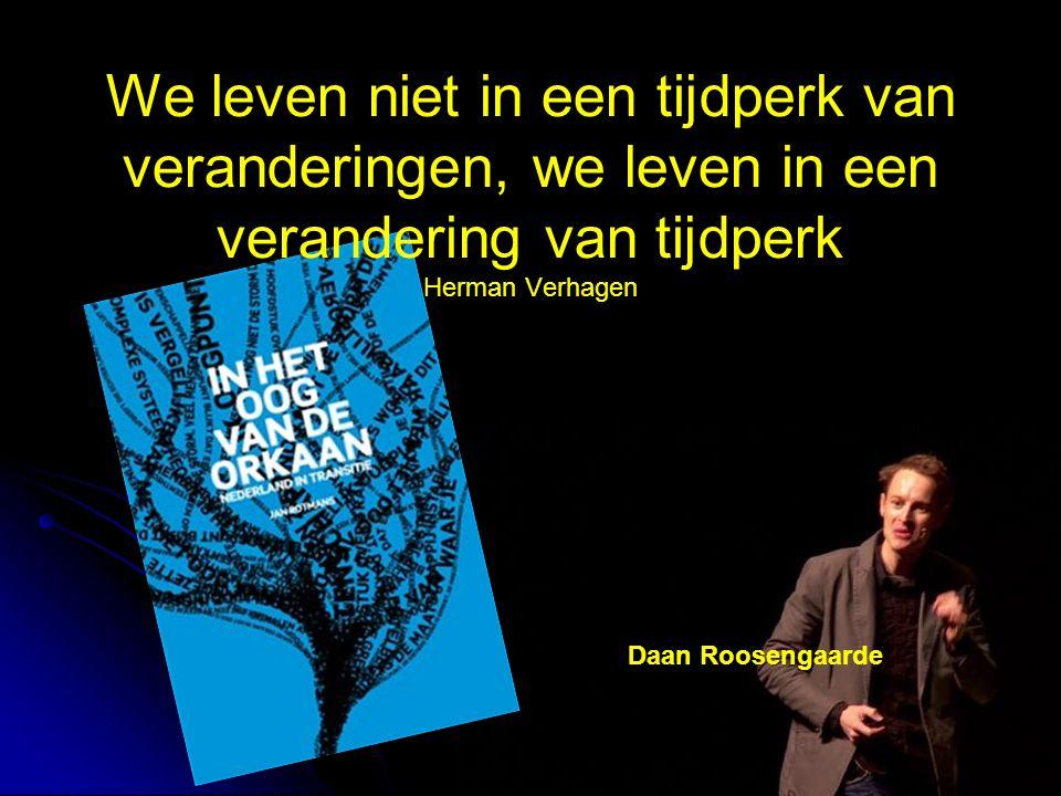 We leven niet in een tijdperk van veranderingen, we leven in een verandering van tijdperk Herman Verhagen Daan Roosengaarde
