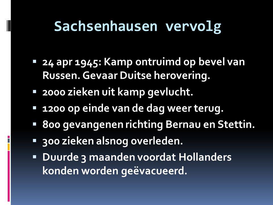 Sachsenhausen vervolg  24 apr 1945: Kamp ontruimd op bevel van Russen. Gevaar Duitse herovering.  2000 zieken uit kamp gevlucht.  1200 op einde van