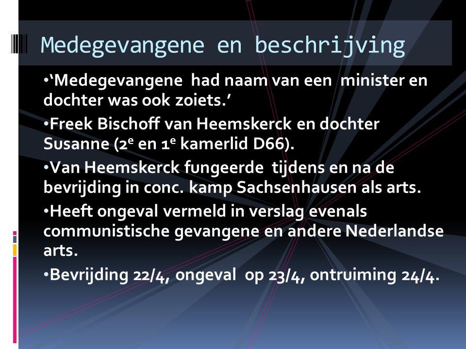 'Medegevangene had naam van een minister en dochter was ook zoiets.' Freek Bischoff van Heemskerck en dochter Susanne (2 e en 1 e kamerlid D66). Van H
