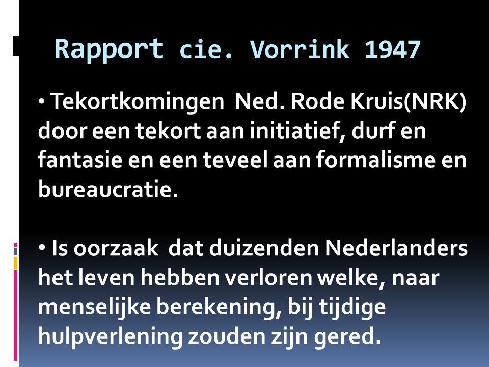 Rapport cie. Vorrink 1947 Tekortkomingen Ned. Rode Kruis(NRK) door een tekort aan initiatief, durf en fantasie en een teveel aan formalisme en bureauc