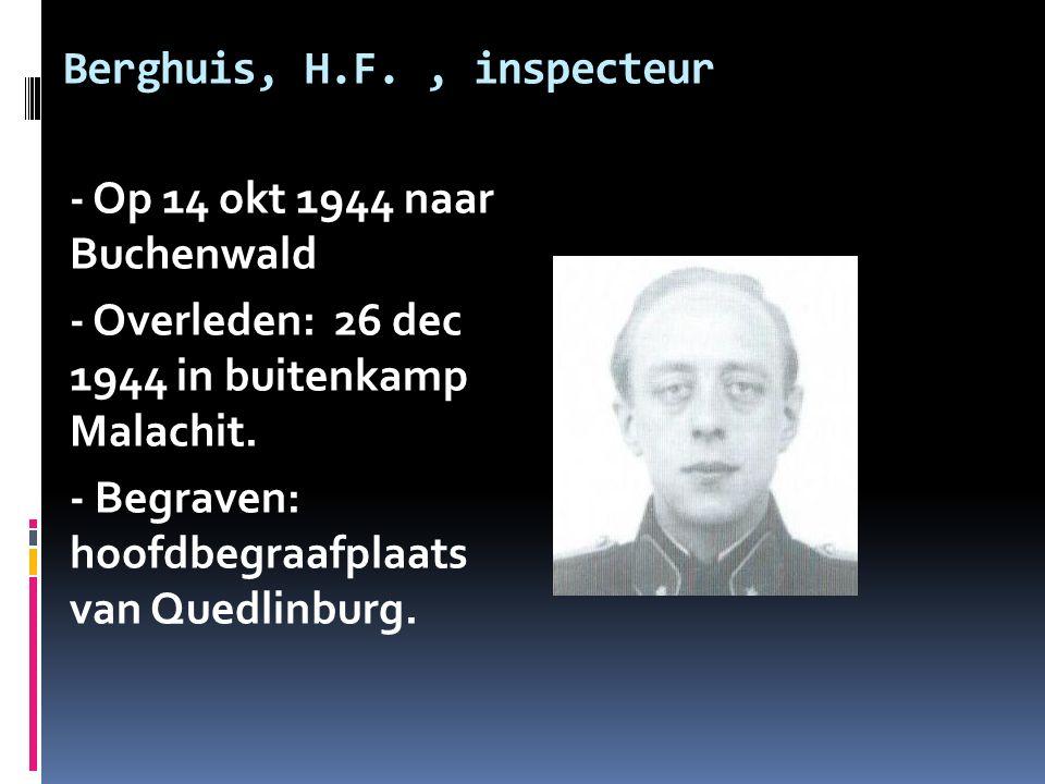 Berghuis, H.F., inspecteur - Op 14 okt 1944 naar Buchenwald - Overleden: 26 dec 1944 in buitenkamp Malachit. - Begraven: hoofdbegraafplaats van Quedli
