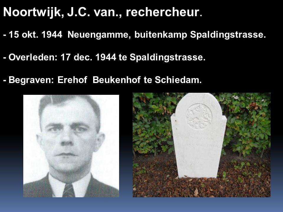 Noortwijk, J.C. van., rechercheur. - 15 okt. 1944 Neuengamme, buitenkamp Spaldingstrasse. - Overleden: 17 dec. 1944 te Spaldingstrasse. - Begraven: Er