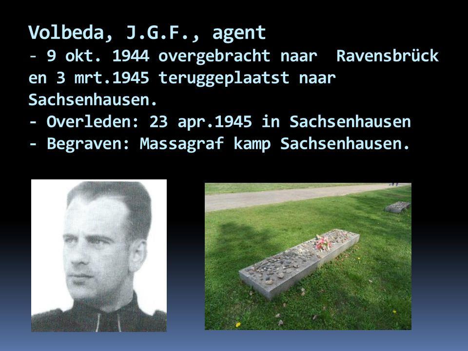 Volbeda, J.G.F., agent - 9 okt. 1944 overgebracht naar Ravensbrück en 3 mrt.1945 teruggeplaatst naar Sachsenhausen. - Overleden: 23 apr.1945 in Sachse