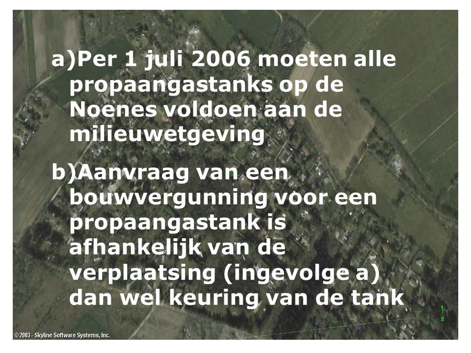 a)Per 1 juli 2006 moeten alle propaangastanks op de Noenes voldoen aan de milieuwetgeving b)Aanvraag van een bouwvergunning voor een propaangastank is