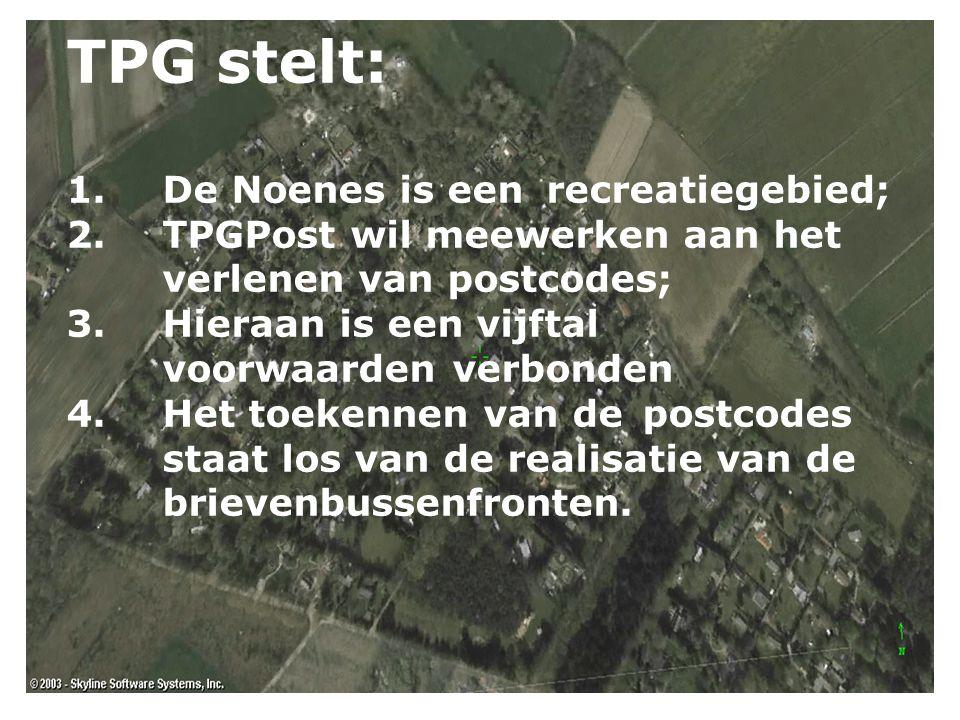 TPG stelt: 1.De Noenes is een recreatiegebied; 2.TPGPost wil meewerken aan het verlenen van postcodes; 3.Hieraan is een vijftal voorwaarden verbonden