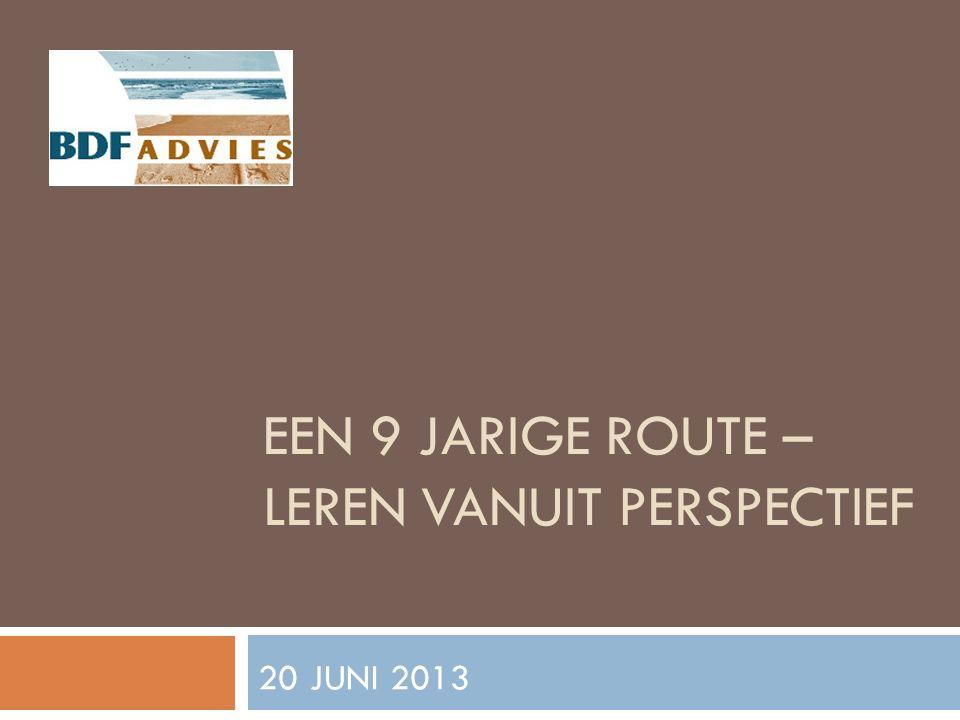 EEN 9 JARIGE ROUTE – LEREN VANUIT PERSPECTIEF 20 JUNI 2013